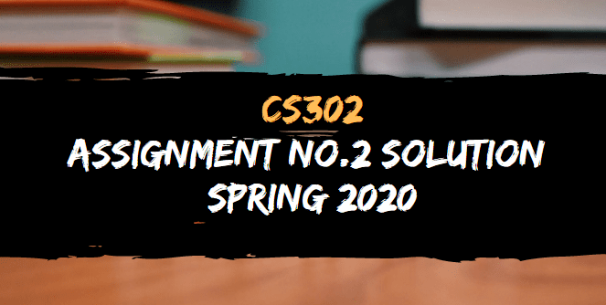CS302 ASSIGNMENT NO.2 SOLUTION SPRING 2020