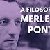 Filosofia: Entenda a Filosofia de Merleau-Ponty