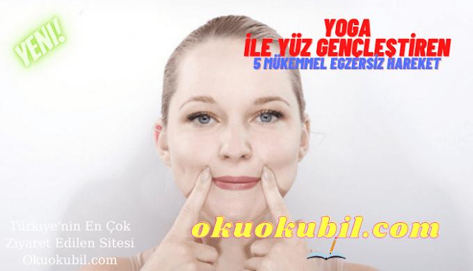 Yoga ile Yüz Gençleştiren 5 Mükemmel Egzersiz Hareketi