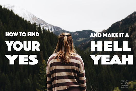 How to Find Your Yes... And Make it a Hell Yeah!