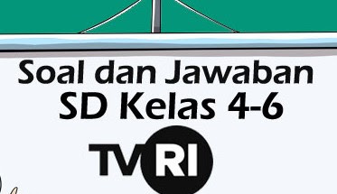 Kunci Jawaban Soal TVRI SD Kelas 4,5,6 Jumat 24 April 2020