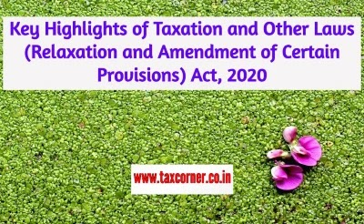 Key Highlights of Taxation and Other Laws (Relaxation and Amendment of Certain Provisions) Act, 2020