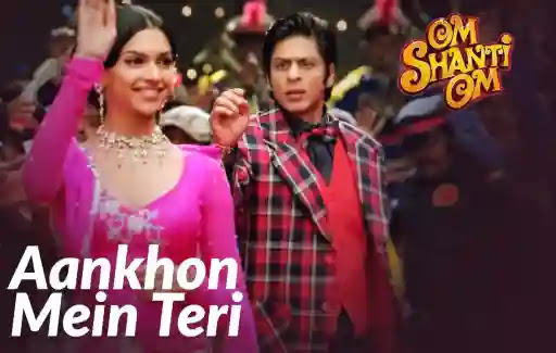 Aankhon Mein Teri Lyrics | Om Shanti Om