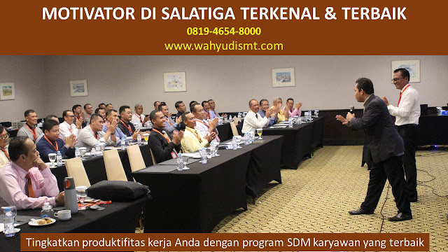 •             JASA MOTIVATOR SALATIGA  •             MOTIVATOR SALATIGA TERBAIK  •             MOTIVATOR PENDIDIKAN  SALATIGA  •             TRAINING MOTIVASI KARYAWAN SALATIGA  •             PEMBICARA SEMINAR SALATIGA  •             CAPACITY BUILDING SALATIGA DAN TEAM BUILDING SALATIGA  •             PELATIHAN/TRAINING SDM SALATIGA