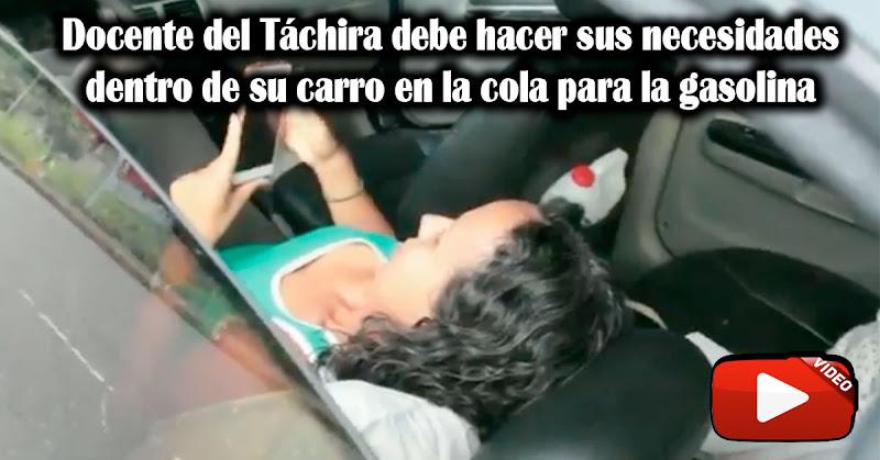 Docente del Táchira debe hacer sus necesidades en su carro en la cola para la gasolina