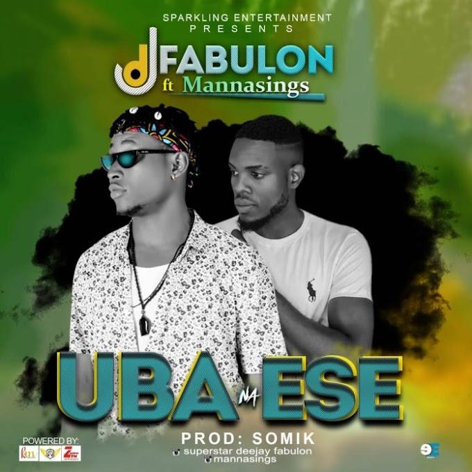 MUSIC : DJ Fabulon – Uba Na Ese Ft Mannasings   MP3 DOWNLOAD