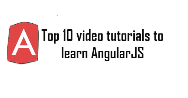 Top 10 video tutorials to learn AngularJS