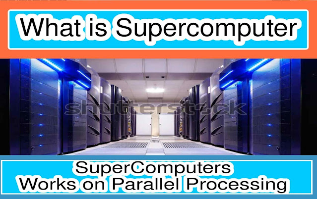 What is Super Computer and How its Work