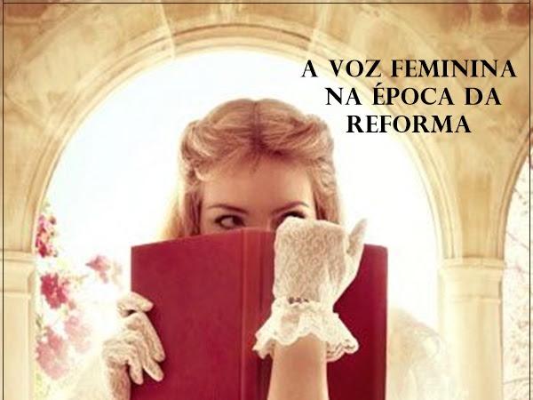 A VOZ FEMININA NA ÉPOCA DA REFORMA