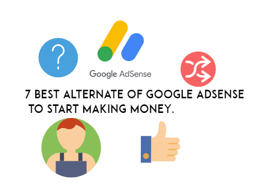 7 Best alternate of Google adsense to start making money.