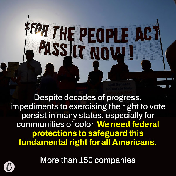 Despite decades of progress, impediments to exercising the right to vote persist in many states, especially for communities of color. We need federal protections to safeguard this fundamental right for all Americans. — More than 150 companies including Apple, Amazon, Google, Starbucks, Pepsi, Microsoft, PayPal, Target, Unilever, Tesla and Facebook