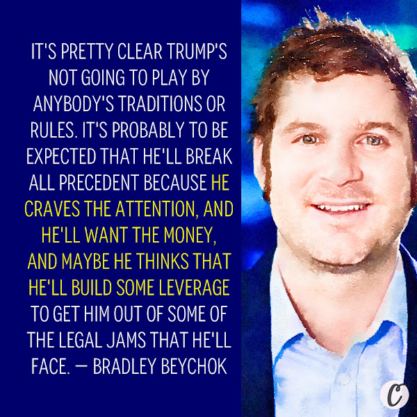It's pretty clear Trump's not going to play by anybody's traditions or rules. It's probably to be expected that he'll break all precedent because he craves the attention, and he'll want the money, and maybe he thinks that he'll build some leverage to get him out of some of the legal jams that he'll face. — Bradley Beychok, president of American Bridge 21st Century PAC