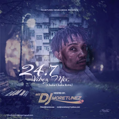 Download Mixtape] Mr DJ Moretunez – 24.7 Vibez Mix (Chaku Chaku Retro)