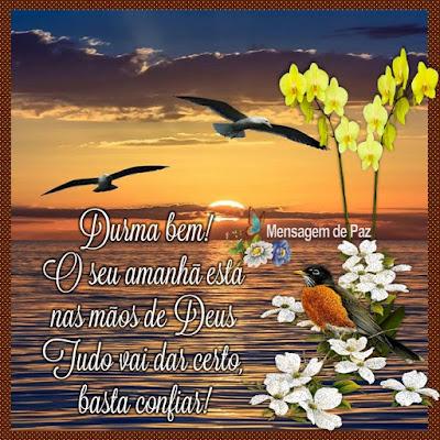 Durma bem! O seu amanhã está  nas mãos de Deus Tudo vai dar certo, basta confiar!