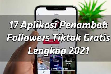 17 Aplikasi Penambah Followers Tiktok Gratis Lengkap 2021