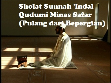 Panduan Sholat Sunnah Indal Qudumi Minas Safar (Pulang dari Bepergian) Lengkap Arab Latin dan Artinya
