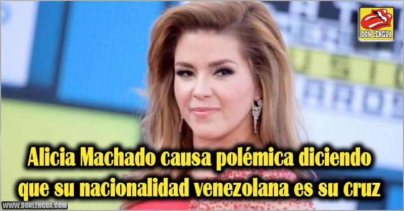 Alicia Machado causa polémica diciendo que su nacionalidad venezolana es su cruz