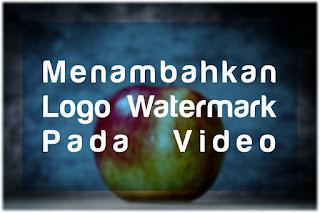 Cara Menambahkan Logo dan Watermark pada Video