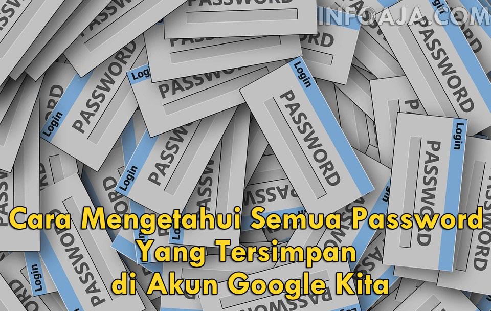 Cara Mengetahui Semua Password di Akun Google