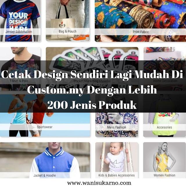 Cetak Design Sendiri Lagi Mudah Di Custom.my Dengan Lebih 200 Jenis Produk