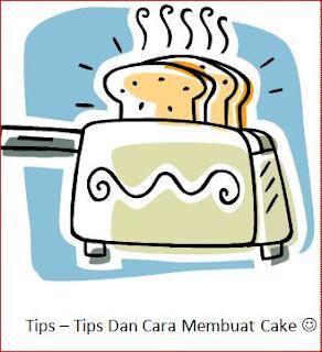 Tips - Tips Dan Cara Membuat Cake Yang Benar Untuk Hasil Sempurna