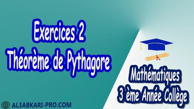 Exercices 2 Théorème de Pythagore - 3 ème Année Collège pdf Théorème de Pythagore pythagore Pythagore pythagore inverse Propriété Pythagore pythagore Réciproque du théorème de Pythagore Cercles et théorème de Pythagore Utilisation de la calculatrice Maths Mathématiques de 3 ème Année Collège BIOF 3AC Cours Théorème de Pythagore Résumé Théorème de Pythagore Exercices corrigés Théorème de Pythagore Devoirs corrigés Examens régionaux corrigés Fiches pédagogiques Contrôle corrigé Travaux dirigés td pdf