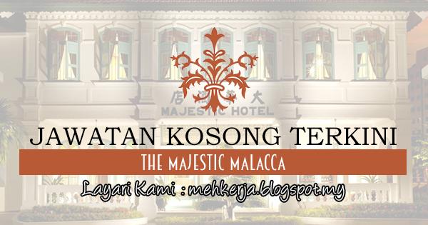 Jawatan Kosong Terkini 2017 di The Majestic Malacca mehkerja