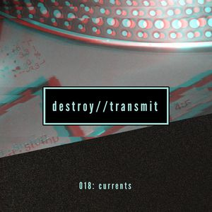 Destroy//Transmit. 018: Currents