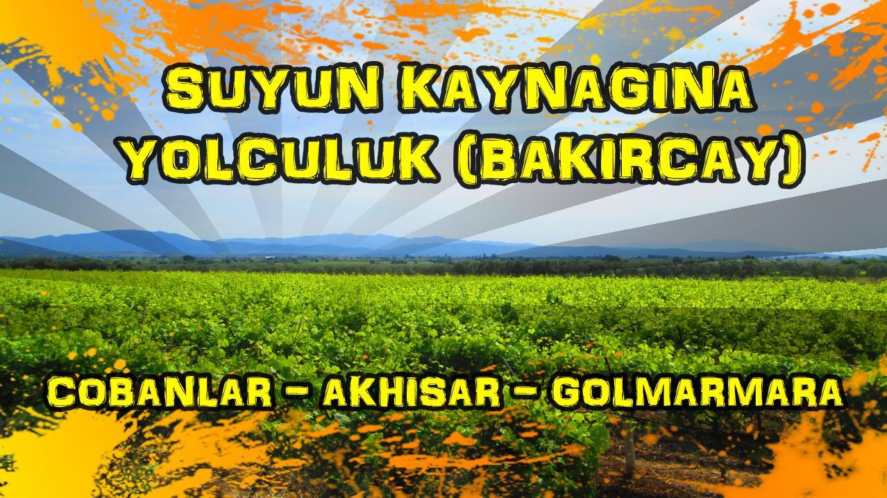 2017/05/07 Suyun Kaynağına yolculuk Çobanlar Köyü - Gölmarmara / Beyler Köyü (4.Gün)