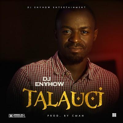 MUSIC: DJ ENYHOW - TALAUCI