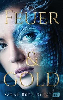 Bücherblog. Rezension. Buchcover. Feuer & Gold von Sarah Beth Durst . Jugendbuch. Fantasy. cbj.