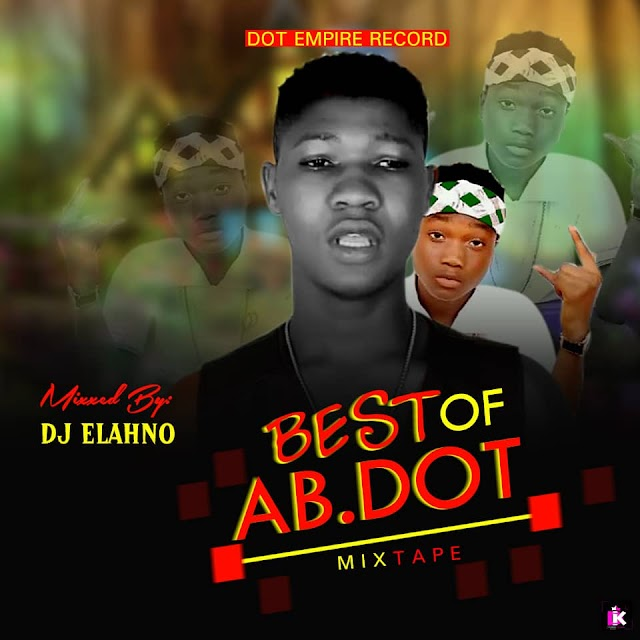 [Mixtape] Dj Elahno – Best Of Ab Dot Mixtape