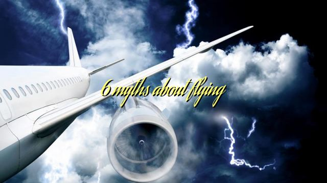 6 myths about flying