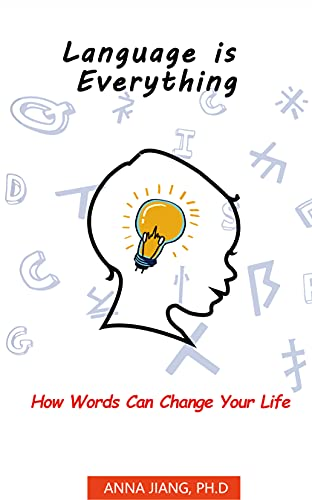 Language is Everything: How Words Can Change Your Life by Anna Jiang