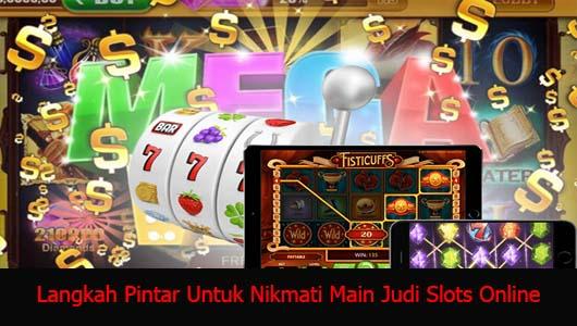 Langkah Pintar Untuk Nikmati Main Judi Slots Online
