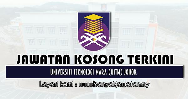 Jawatan Kosong 2020 di Universiti Teknologi Mara (UiTM) Johor