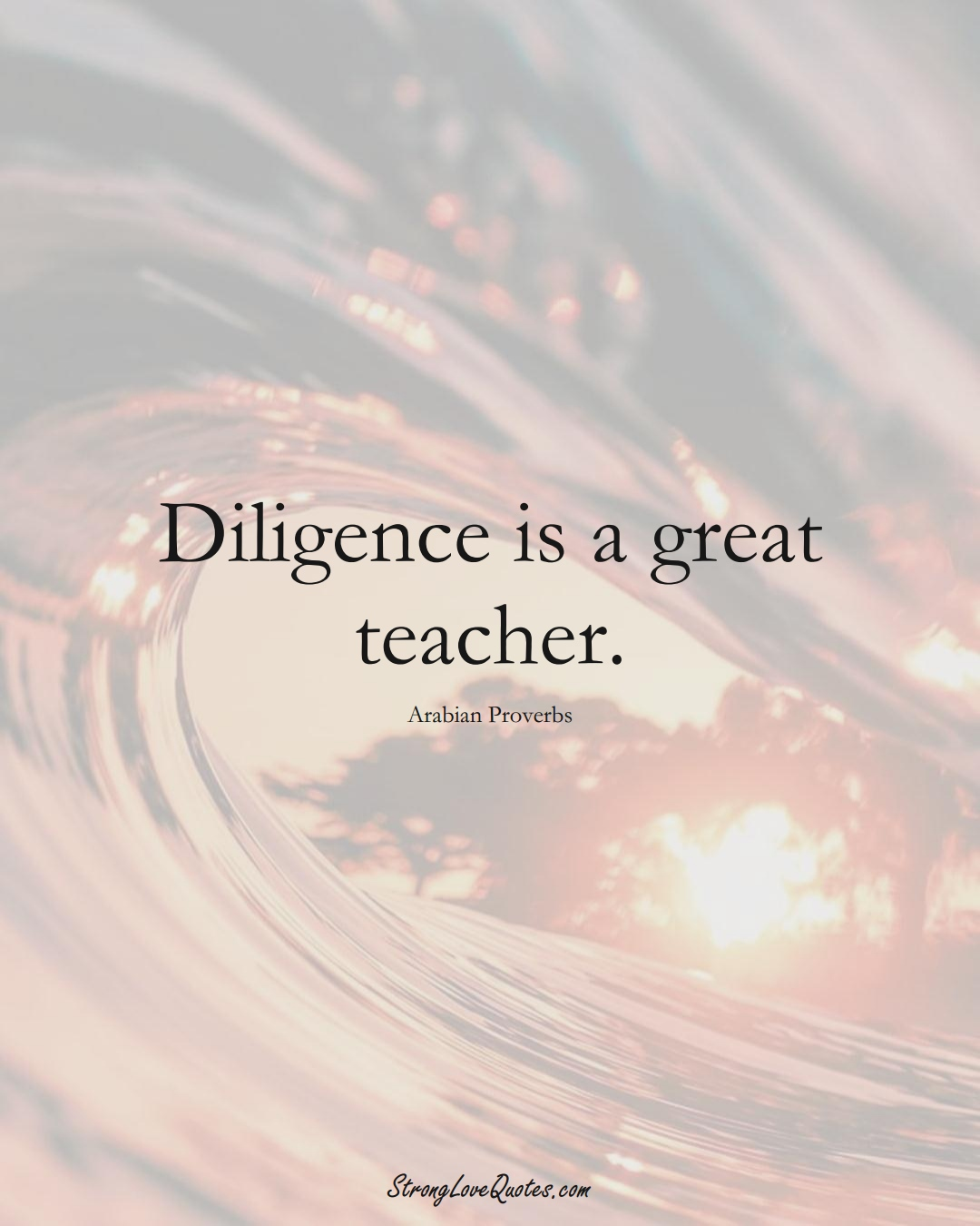 Diligence is a great teacher. (Arabian Sayings);  #aVarietyofCulturesSayings