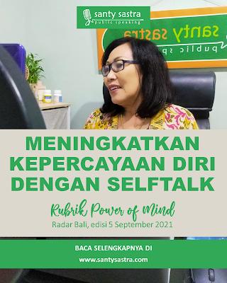 1 - Meningkatkan Kepercayaan Diri Dengan Selftalk - Rubrik Power of Mind - Santy Sastra - Radar Bali - Jawa Pos - Santy Sastra Public Speaking
