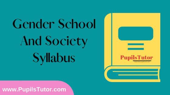 Gender School And Society Syllabus, Course Content, Unit Wise Topics And Suggested Books For B.Ed 1st And 2nd Year And All The 4 Semesters In English Free Download PDF