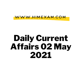 Daily Current Affairs 02 May 2021