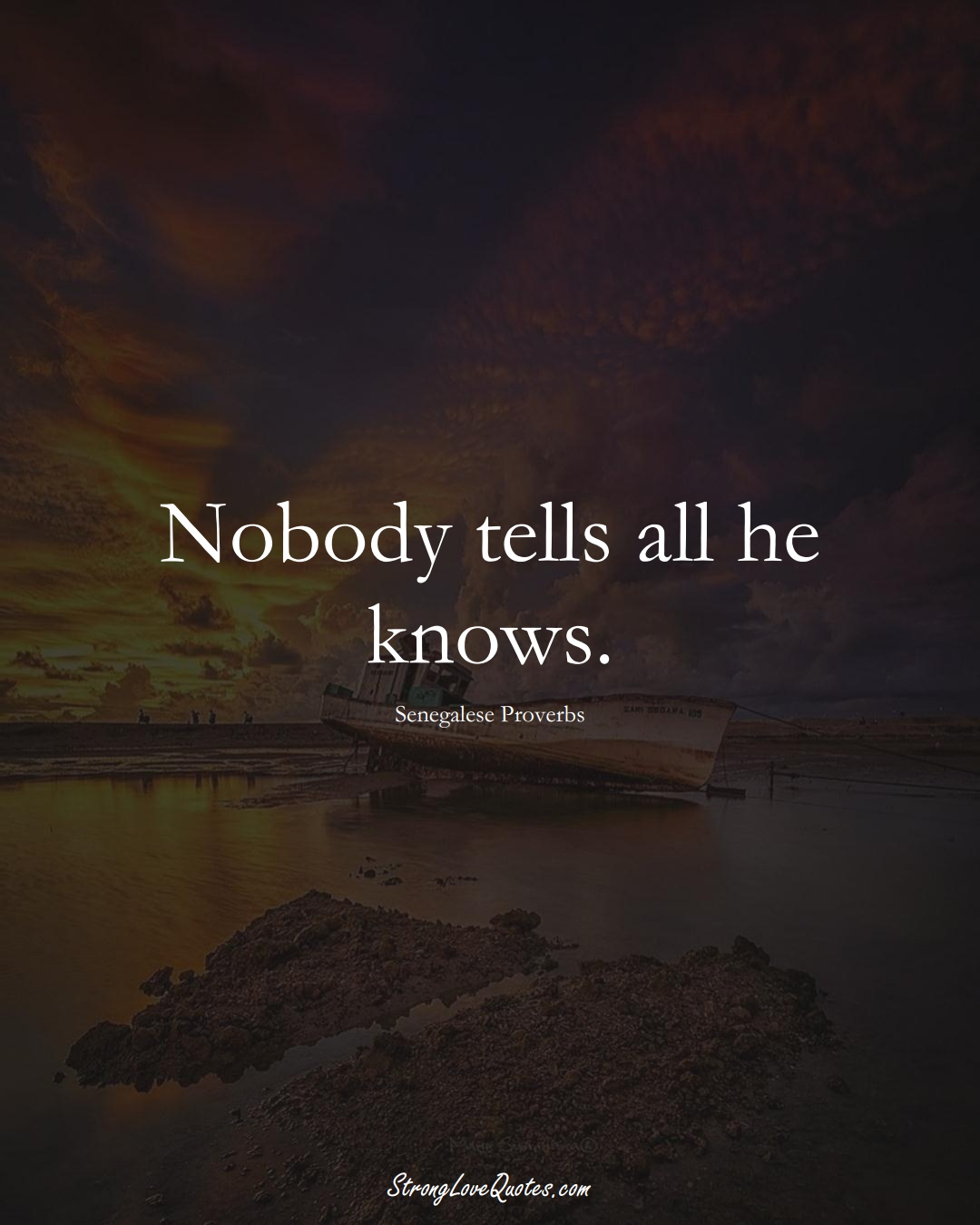 Nobody tells all he knows. (Senegalese Sayings);  #AfricanSayings