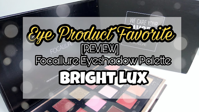 [BEAUTY COLLAB] EYE PRODUCT FAVORITE REVIEW FOCALLURE BRIGHT LUX