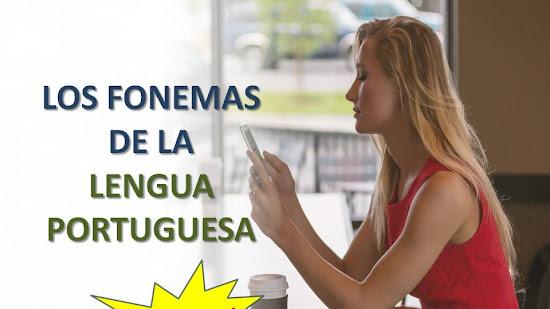 LOS FONEMAS DE LA LENGUA PORTUGUESA ¡CON VIDEO!