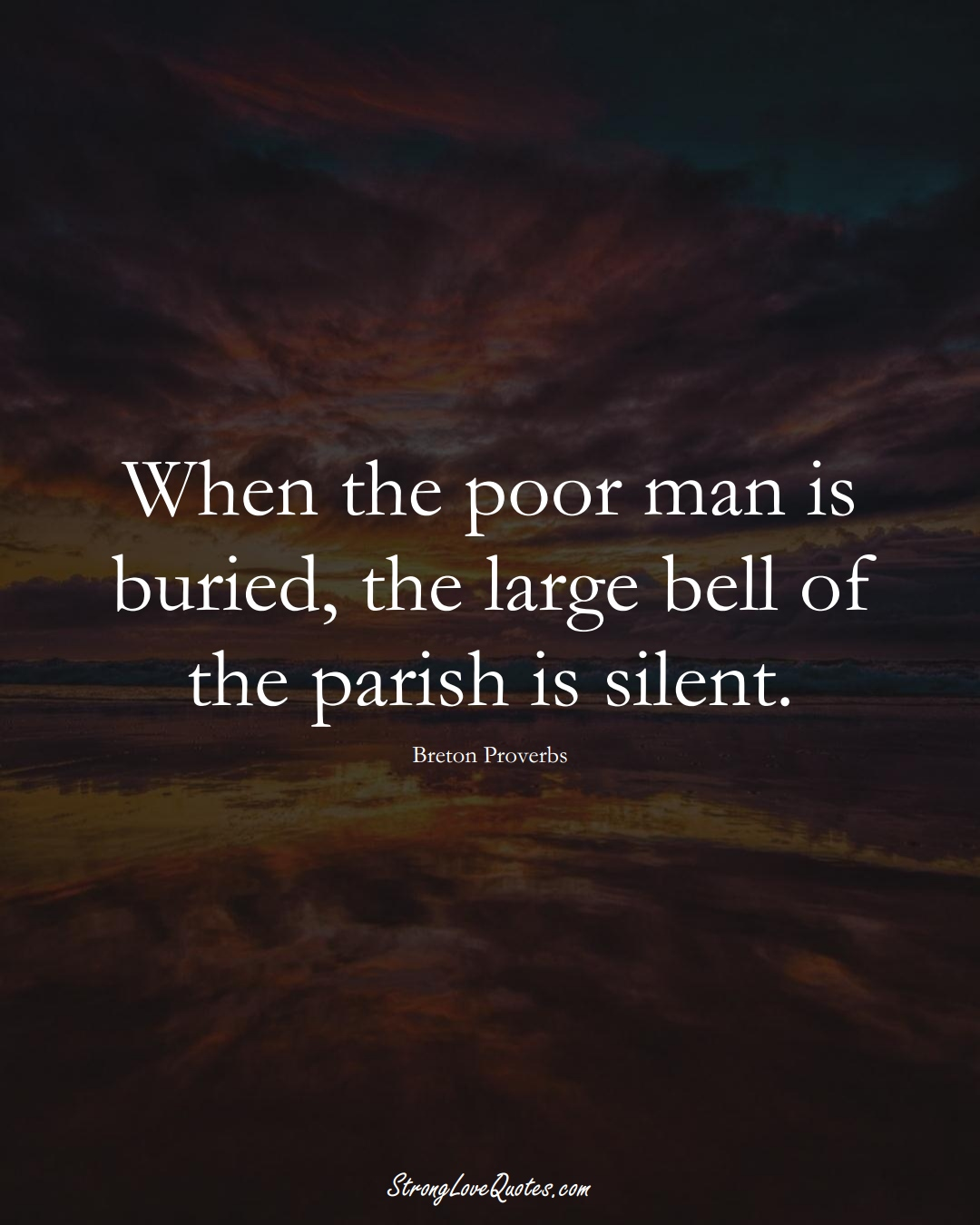 When the poor man is buried, the large bell of the parish is silent. (Breton Sayings);  #aVarietyofCulturesSayings