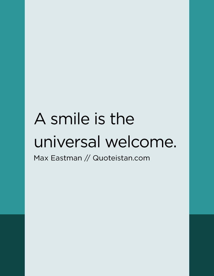A smile is the universal welcome.