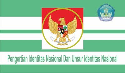 Pengertian Identitas Nasional Dan Unsur Identitas Nasional