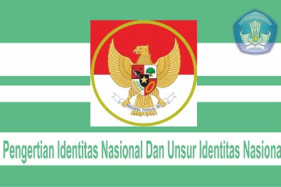 Pengertian Identitas Nasional Dan Unsur Identitas Nasional Lengkap Terbaru