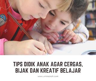 Tips Didik Anak Agar Cergas, Bijak dan Kreatif Belajar