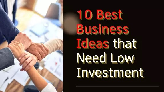 10 Best Business Ideas that Need Low Investment