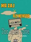 [Music] Mr. Zaj ft fly mentor - too much love. (Prod. Shapsbeat)